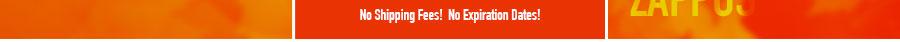 No Shipping Fees! No Expiration Dates!