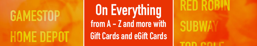 On Everything from A-Z and more with Gift Cards and eGift Cards
