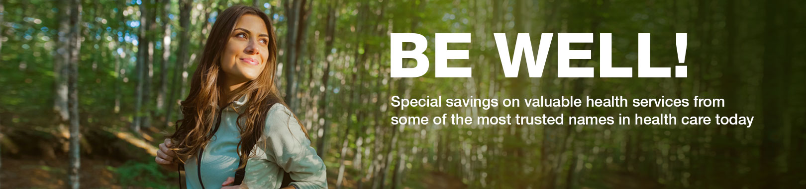 BE WELL! Special savings on valuable health services from some of the most trusted names in health care today