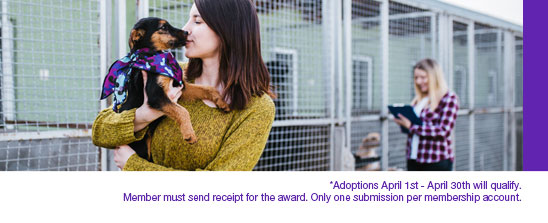 *Adoptions April 1st - April 30th will qualify. Member must send receipt for the award. Only one submission per membership account.