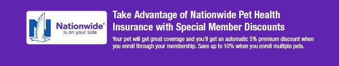 Take Advantage of Nationwide Pet HealthInsurance with Special Member Discounts Your pet will get great coverage and you will get an automatic 5% premium discount when you enroll through your membership. Save up to 10% when you enroll multiple pets.