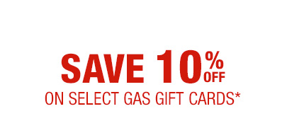 SAVE 10% OFF on select gas gift cards*