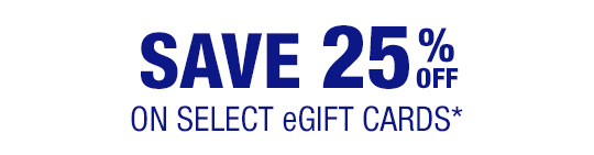 SAVE 25% off on select eGift cards*
