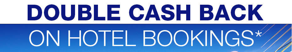 Double Cash Back On Hotel Bookings*