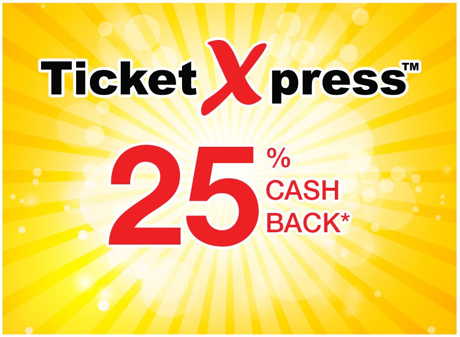 TicketXpress™ 25% Cash Back*